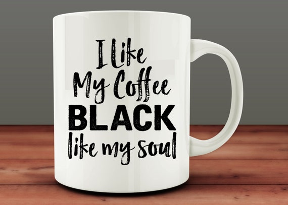I Like My Coffee Black Like My Soul Mug Funny Mug M706