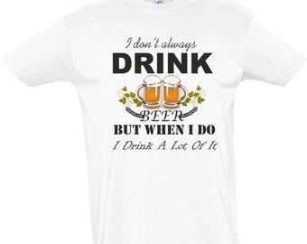 "T - shirt for men who love beer ""I don't always drink beer"""