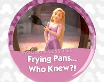 """Tangled """"Frying Pans... Who Knew?!"""" Rapunzel Inspired Disney Celebrations Pinback Button"""