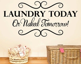 Laundry Today Or Naked Tomorrow Laundry room wall decal vinyl sticker wall art mural available in 8 different sizes and 30 different colors