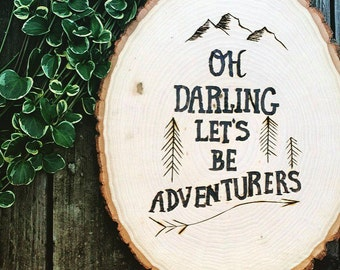 Oh Darling Let's Be Adventurers - Wood Burned Wooden Plaque