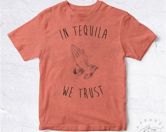 NEW Tee Shirt In Tequila We Trust BIO HANDMADE Drink Mexican Party Alcohol Tease Club Tumblr Tweet Food Pray God Insta Social Love Tv Show