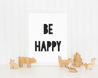 Be Happy Print, Inspirational Kids Print, Kids Print, Monochrome Print, Nursery Art, Wall Decor, Childrens Wall Art, Black and White Print