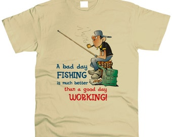 A Bad Day Fishing Is Better Than A God Day Working T-Shirt Men