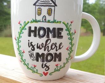 Hand Painted Custom Mug - Home Is Where My Mom Is Mug - Mugs for Mom - Mothers Day Gift Mug - Coffee Mug for Mom