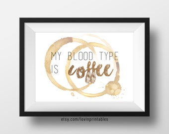 Coffee Blood Type Printable. 8 x 10. Instant Download. Coffee Art. Wall Art Print. Wall Art Download. Printable Quote. Digital.