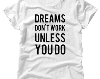 Dreams Dont Work Unless You Do Black On White T-Shirt - Dreams Dont Work, Unless You Do