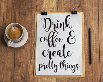 Drink Coffee and Create Pretty Things