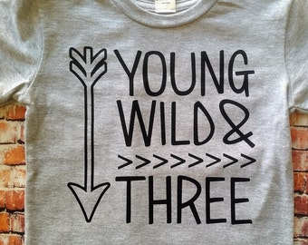Young wild and three shirt, Third birthday shirt,