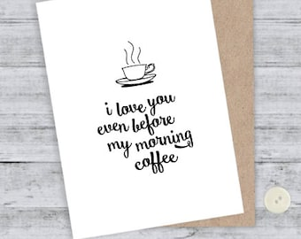 I Love you even before my morning coffee