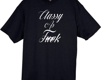 Classy As F@#k Humorous T-Shirt Free Ship