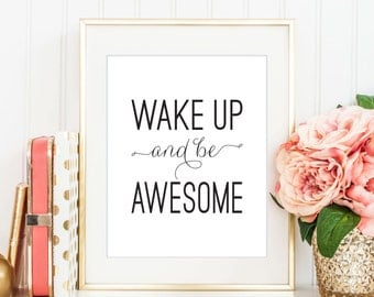 Wake Up And Be Awesome Print, Printable Art, Motivational Art, Inspirational Quote, Modern Decor, Morning Print, Good Morning Decor - (D034)