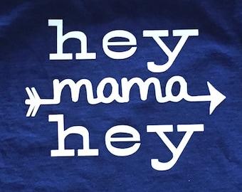 Hey mama hey shirt or onesie