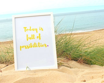 Today Is Full Of Possibilities, Motivational Print, Motivational Quote, Inspirational Quote, Printed Quote, Wall Art, Typography Print, A3