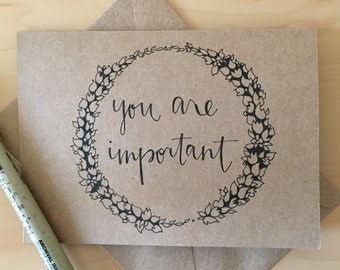 You Are Important Floral Encouragement Card / Empowering Greeting Card / Feminist Card / Handmade Card / Any Occasion