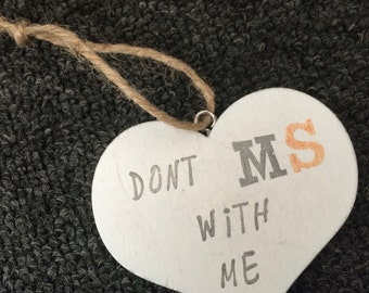 Dont MS with me Multiple Sclerosis Hanging heart  plaque/sign.