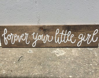 Forever Your Little Girl - Wooden Sign - Wedding / Home Decor