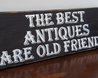Primitive Handmade signs- The Best Antiques are Old Friends - Rustic sign - Cabin signs - Gift for friend- Gift - Christmas -Home Decoration