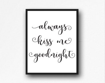 "PRINTABLE Art ""Always Kiss Me Goodnight"" Print, Wedding Romantic Quotes, Bedroom Wall Art Black White Calligraphy Home Decor"
