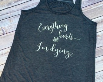 Everything Hurts and I'm Dying Tank, workout tank, gym tank, running, funny