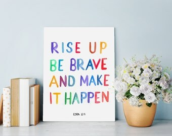 "Bible verse wall art print ""Rise up, Be Brave and Make it Happen"" Ezra 10:4"