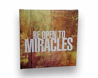 "Be Open To Miracles Art Stretched Onto Cotton Canvas 6"" x 6"" Inspiring"