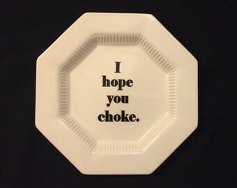 """I Hope You Choke plate 8"""""""