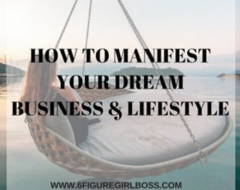 Exactly How To Manifest Your Dream Business And Dream Lifestyle