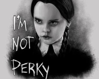 Wednesday Addams-I'm Not Perky