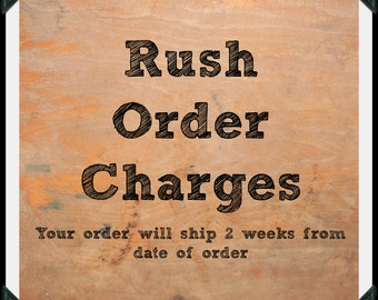 Rush Order Charges 2 Weeks
