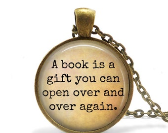 A book is a gift you can open over and over again - Pendant, Necklace or Key Chain - Choice of 4 Bezel Colors - Reading, books, school