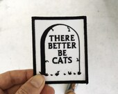There Better Be Cats Tombstone : Embroidered Patch