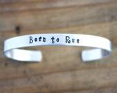 Born to Run hand stamped cuff bracelet - Running bracelet - Running Jewelry - Bruce Springsteen song, Sterling Silver bracelet