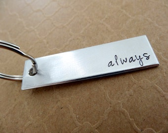 Always Keychain - Hand stamped Key Chain Accessory
