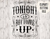 tonight is bottoms up svg file, country girl svg, song svg, printable, cowgirl svg, cowboy svg, silhouette cut file, svg sayings, wall decal