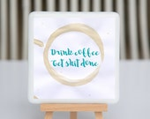 Coaster - Fused glass - Drink coffee Get shit done - teal