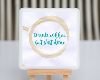 Fused Glass Coaster - Drink coffee Get shit done - teal