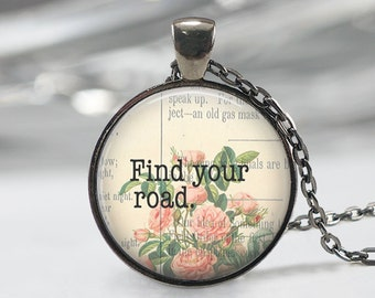Find Your Road  Glass Pendant - Boho Jewelry - Quote  Necklace - Art Pendant - Boho Necklace - Flower pendant