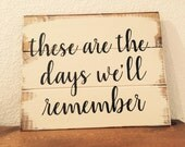 """These are the days we'll remember 12""""w x 9""""h, wood sign,wall art,wall quote,home decor,farmhouse style,wedding gift,,for the home"""