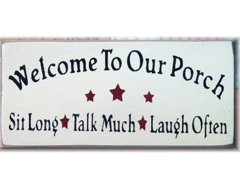Welcome To Our Porch sit long talk much laugh often wood sign