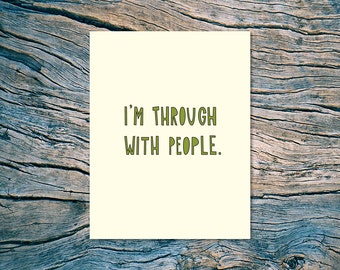 I'm Through With People - A2 folded note card & envelope - SKU 320