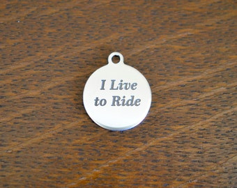 I Live to Ride Custom Laser Engraved Stainless Steel Charm CC300