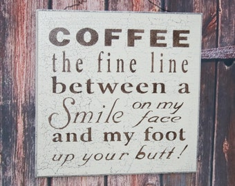 Funny Coffee Sign - COFFEE - The Fine Line Between a SMILE on my Face and my Foot up your BUTT - Hand Painted Subway Sign