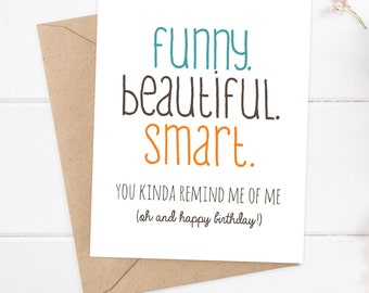 Girlfriend Birthday Card - Friend Birthday - Funny Birthday Card - Snarky Card Funny  - Funny Beautiful Smart, you remind me of me