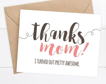 Mom Birthday Card Funny Mother's Day Card, Mom Birthday, Mom Love, Mother's Day Card, blank card - Thanks MOM - I turned out pretty awesome