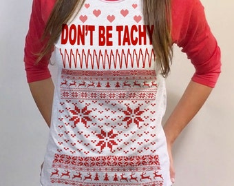 Don't be TACHY - Nursing Christmas Sweater design - 3/4 sleeve raglan - sm med lg xl xxl red royal blue and kelly green