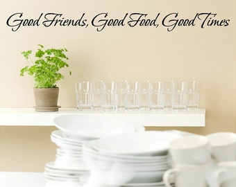 Good Friends, Good Food, Good Times.....Kitchen Wall Decal Removable Kitchen Wall Sticker Lettering