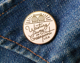 Wasting Away In Greenpoint Enamel Pin