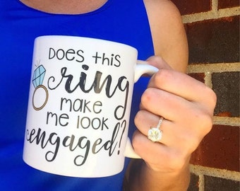 Does this ring make me look engaged, Engaged Mug, Wedding Planning Mug, Engagement Mug, Feyonce Mug, Fiance,  Engagement Ring, Wedding Mug