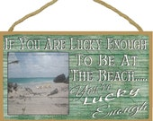 """If You Are Lucky Enough To Be At The Beach Your Lucky Enough Beach Ocean Sign Plaque 16""""X10"""""""